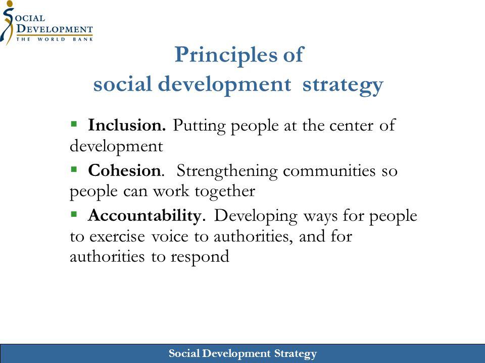 Social Development Strategy Principles of social development strategy  Inclusion. Putting people at the center of development  Cohesion. Strengtheni
