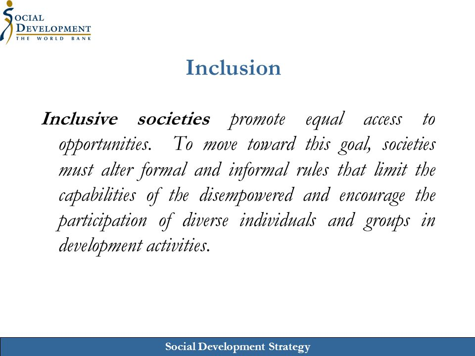 Social Development Strategy Cohesion Cohesive societies are willing and able to work together to address common needs, overcome common constraints and consider diverse interests.