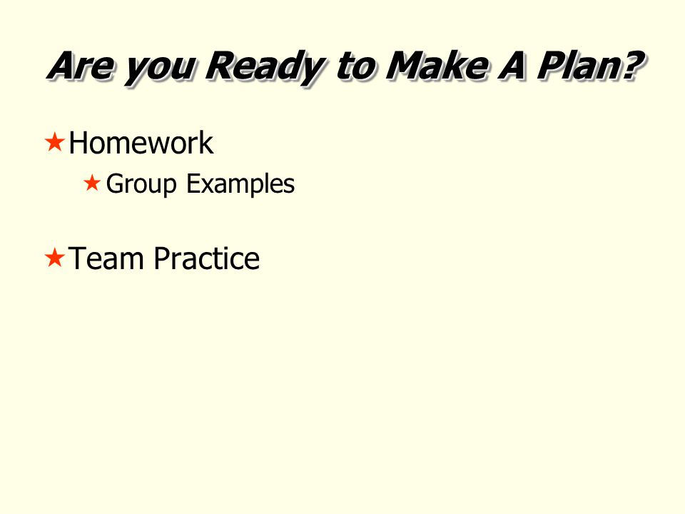 Are you Ready to Make A Plan  Homework  Group Examples  Team Practice