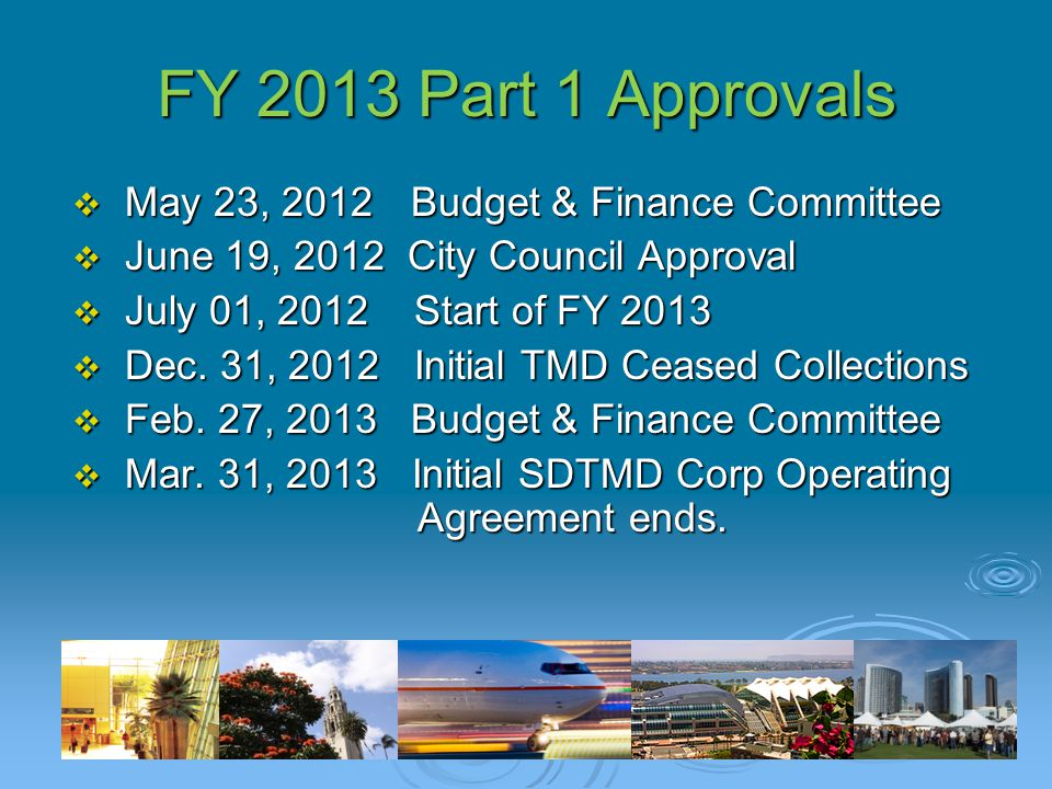 FY 2013 Part 1 Approvals  May 23, 2012 Budget & Finance Committee  June 19, 2012 City Council Approval  July 01, 2012 Start of FY 2013  Dec. 31, 2