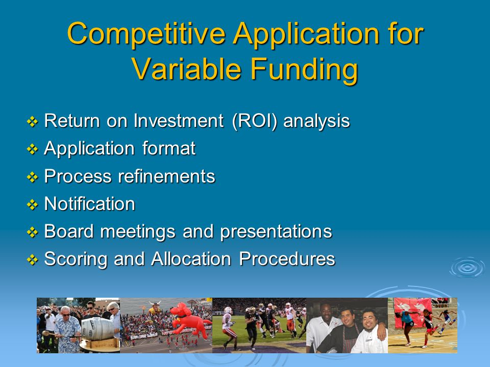 Competitive Application for Variable Funding  Return on Investment (ROI) analysis  Application format  Process refinements  Notification  Board m