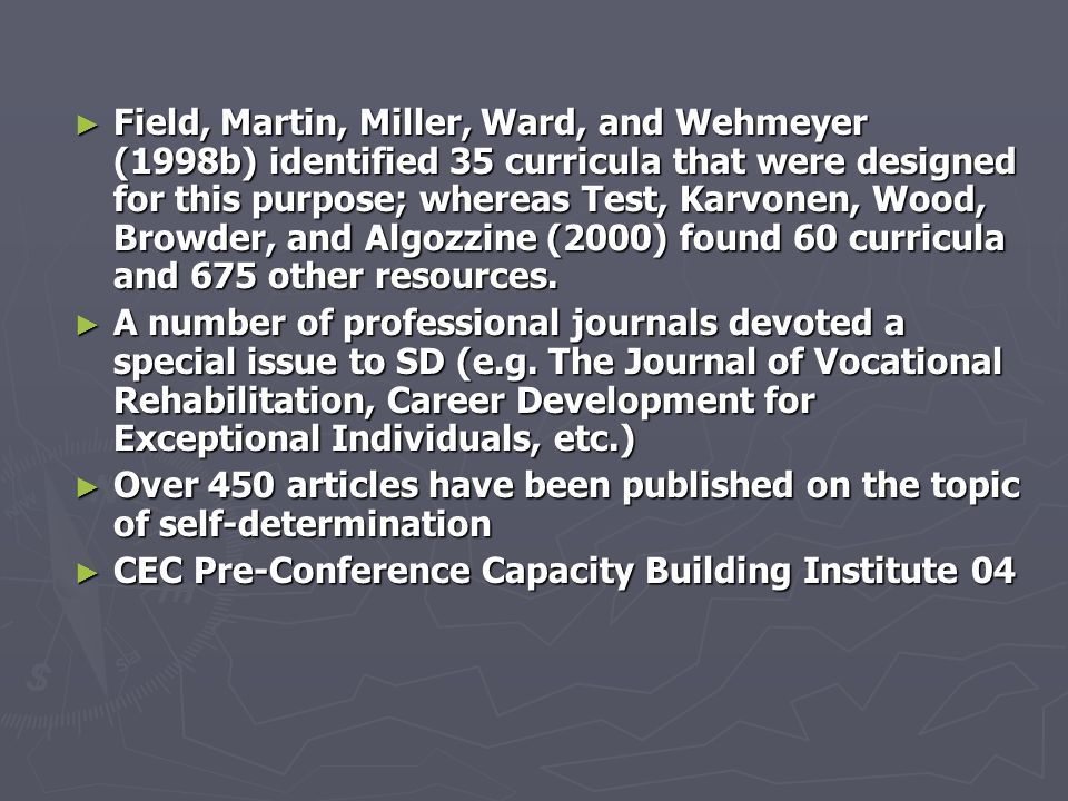 No Content Left Behind ► All students need instruction to become self- determined  Component elements in standards  Enhanced capacity to interact with and engage in the curriculum  Valued societal outcome ► Need to develop and implement school-wide interventions: Not just disability-focused, not just IEP-focused --Wehmeyer (2004)