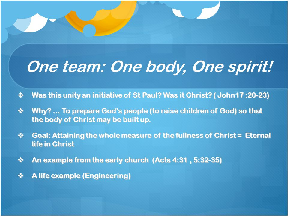 One team: One body, One spirit.  Was this unity an initiative of St Paul.