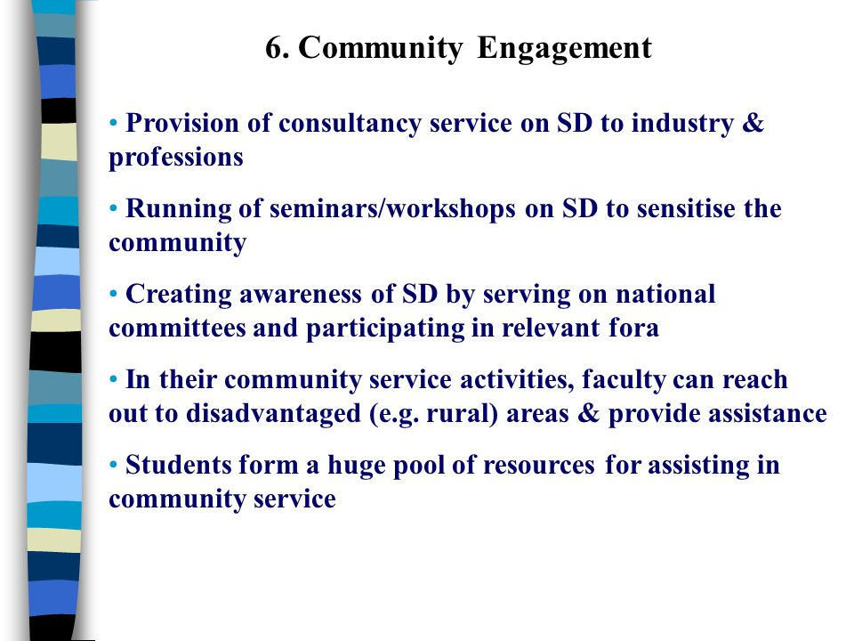 6. Community Engagement Provision of consultancy service on SD to industry & professions Running of seminars/workshops on SD to sensitise the communit
