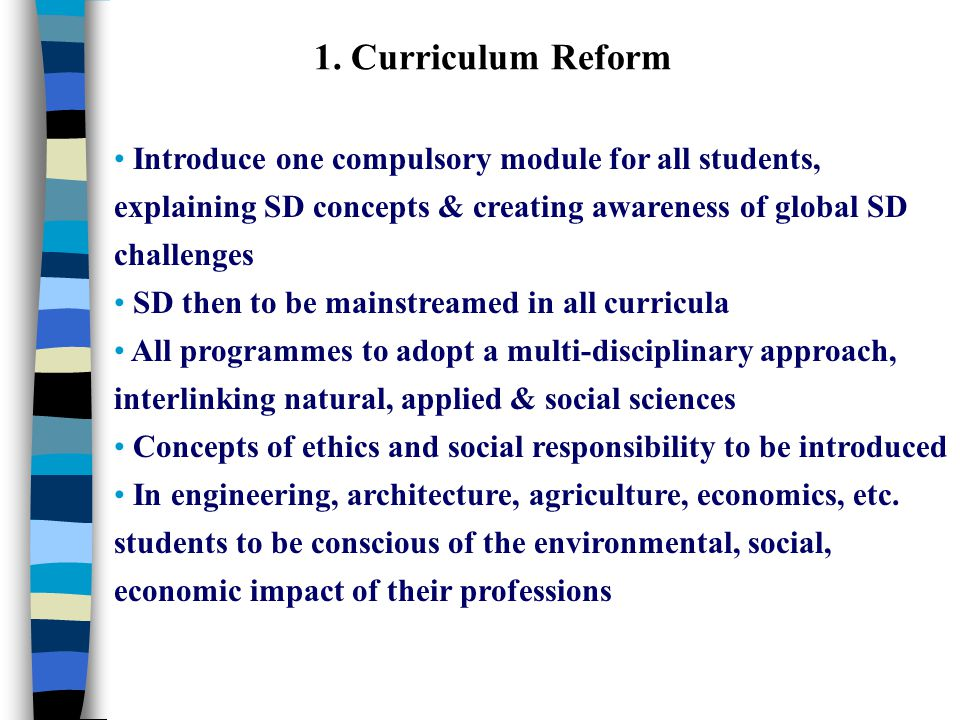 1. Curriculum Reform Introduce one compulsory module for all students, explaining SD concepts & creating awareness of global SD challenges SD then to