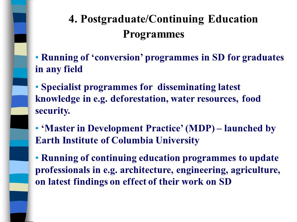 4. Postgraduate/Continuing Education Programmes Running of 'conversion' programmes in SD for graduates in any field Specialist programmes for dissemin