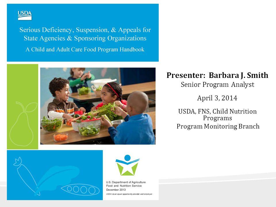 Presenter: Barbara J. Smith Senior Program Analyst April 3, 2014 USDA, FNS, Child Nutrition Programs Program Monitoring Branch