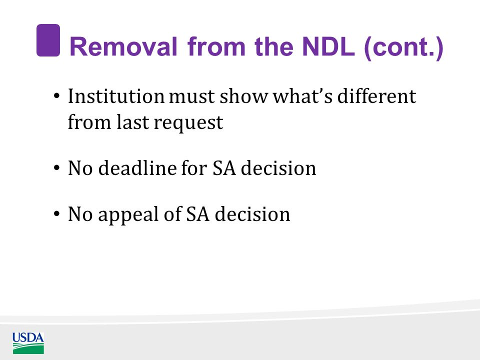 Removal from the NDL (cont.) Institution must show what's different from last request No deadline for SA decision No appeal of SA decision