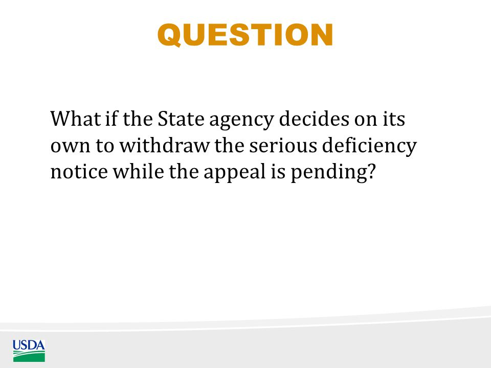 What if the State agency decides on its own to withdraw the serious deficiency notice while the appeal is pending.