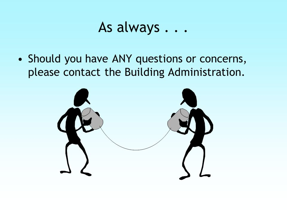 As always... Should you have ANY questions or concerns, please contact the Building Administration.