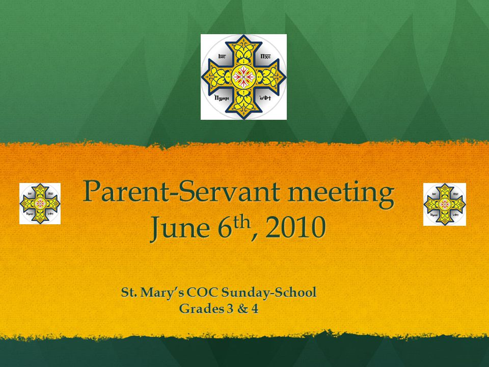 Parent-Servant meeting June 6 th, 2010 St. Mary's COC Sunday-School Grades 3 & 4
