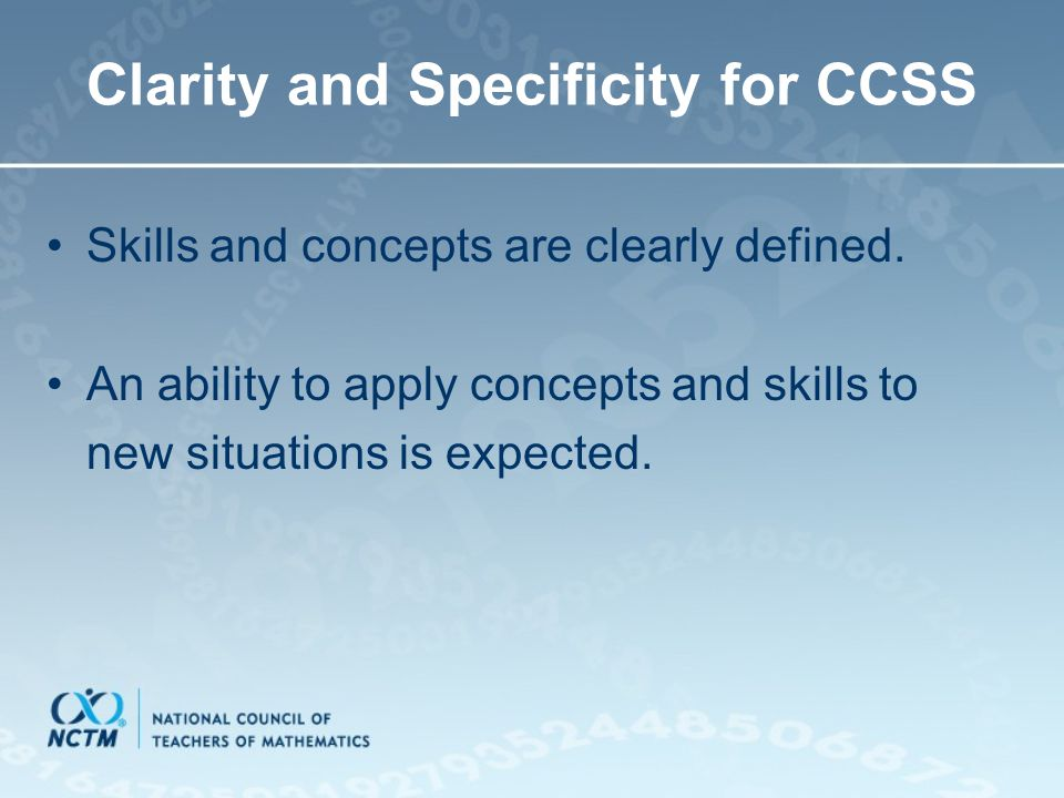 Clarity and Specificity for CCSS Skills and concepts are clearly defined. An ability to apply concepts and skills to new situations is expected.