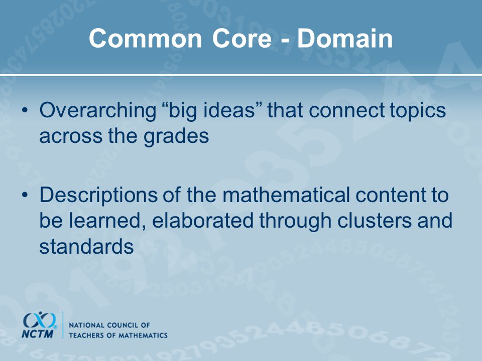 """Common Core - Domain Overarching """"big ideas"""" that connect topics across the grades Descriptions of the mathematical content to be learned, elaborated"""