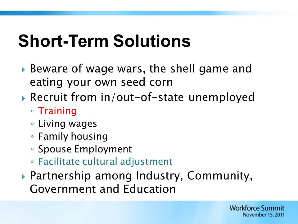  Beware of wage wars, the shell game and eating your own seed corn  Recruit from in/out-of-state unemployed ◦ Training ◦ Living wages ◦ Family housi