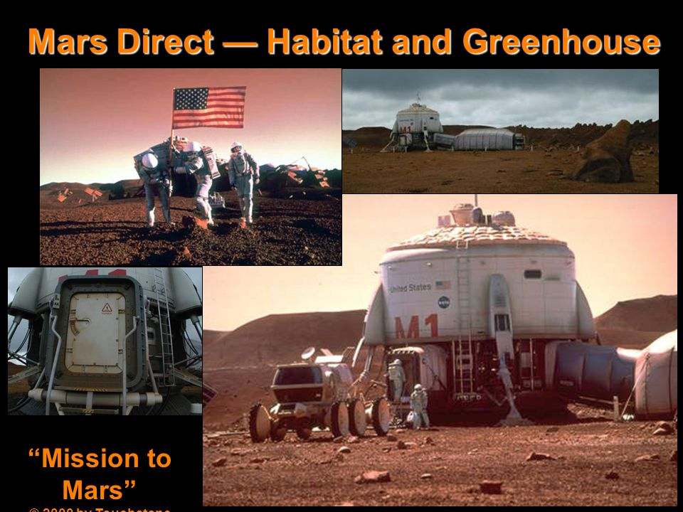 Mars Direct - Setting up the first base Mission to Mars © 2000 by Touchstone Pictures Mars Direct — Habitat and Greenhouse
