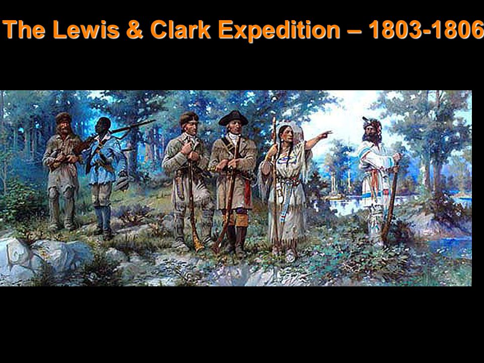 Lewis & Clark The Lewis & Clark Expedition – 1803-1806