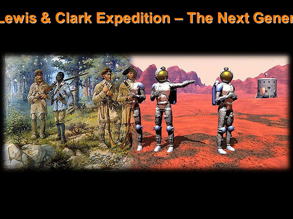 Lewis & Clark- T he Next Generation The Lewis & Clark Expedition – The Next Generation