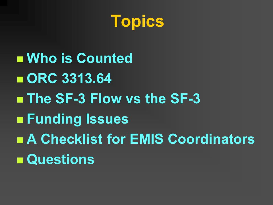 Topics Who is Counted ORC 3313.64 The SF-3 Flow vs the SF-3 Funding Issues A Checklist for EMIS Coordinators Questions