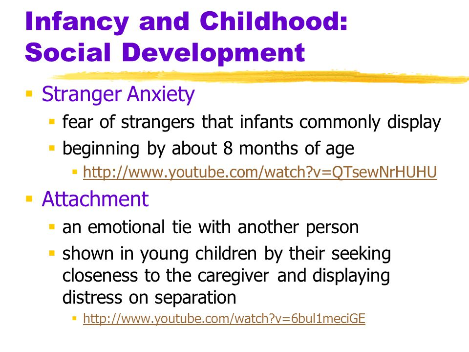  Stranger Anxiety  fear of strangers that infants commonly display  beginning by about 8 months of age  http://www.youtube.com/watch?v=QTsewNrHUHU