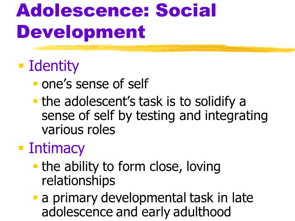 Adolescence: Social Development  Identity  one's sense of self  the adolescent's task is to solidify a sense of self by testing and integrating var
