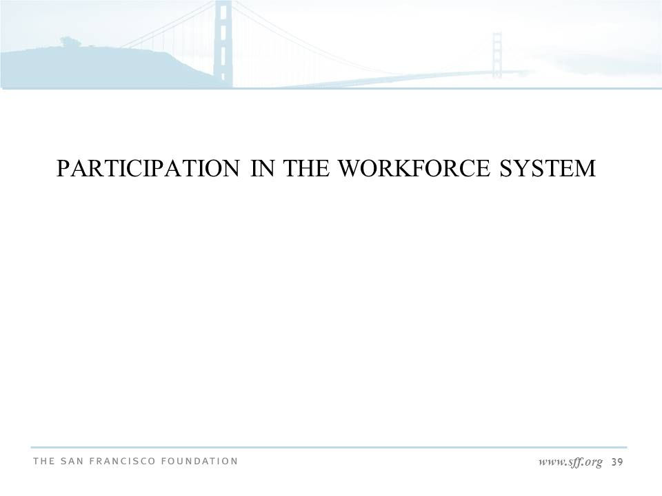 www.sff.org 39 PARTICIPATION IN THE WORKFORCE SYSTEM
