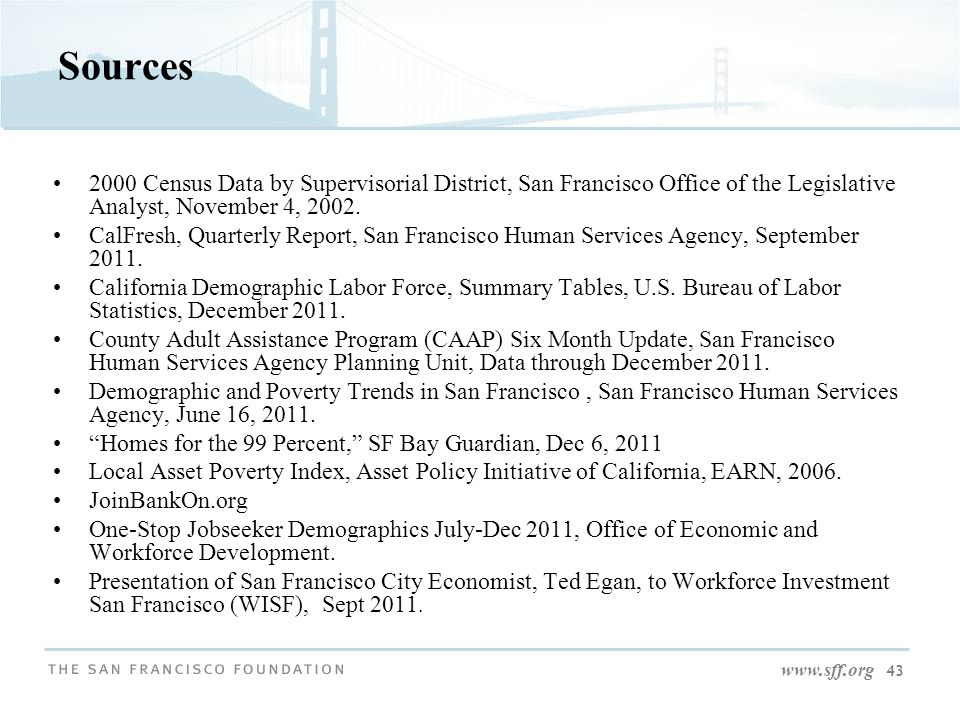 www.sff.org 43 Sources 2000 Census Data by Supervisorial District, San Francisco Office of the Legislative Analyst, November 4, 2002. CalFresh, Quarte