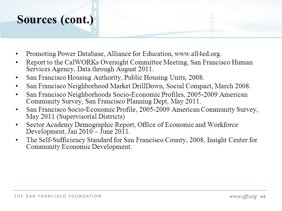 www.sff.org 44 Sources (cont.) Promoting Power Database, Alliance for Education, www.all4ed.org. Report to the CalWORKs Oversight Committee Meeting, S
