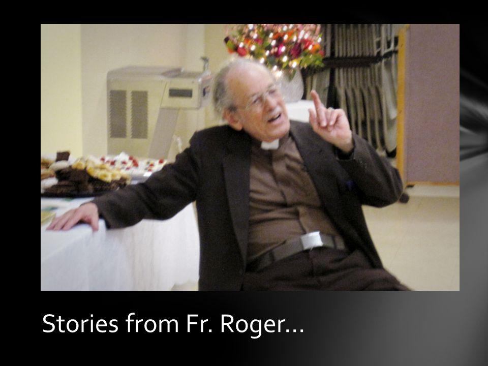 Fr. Roger Stories…