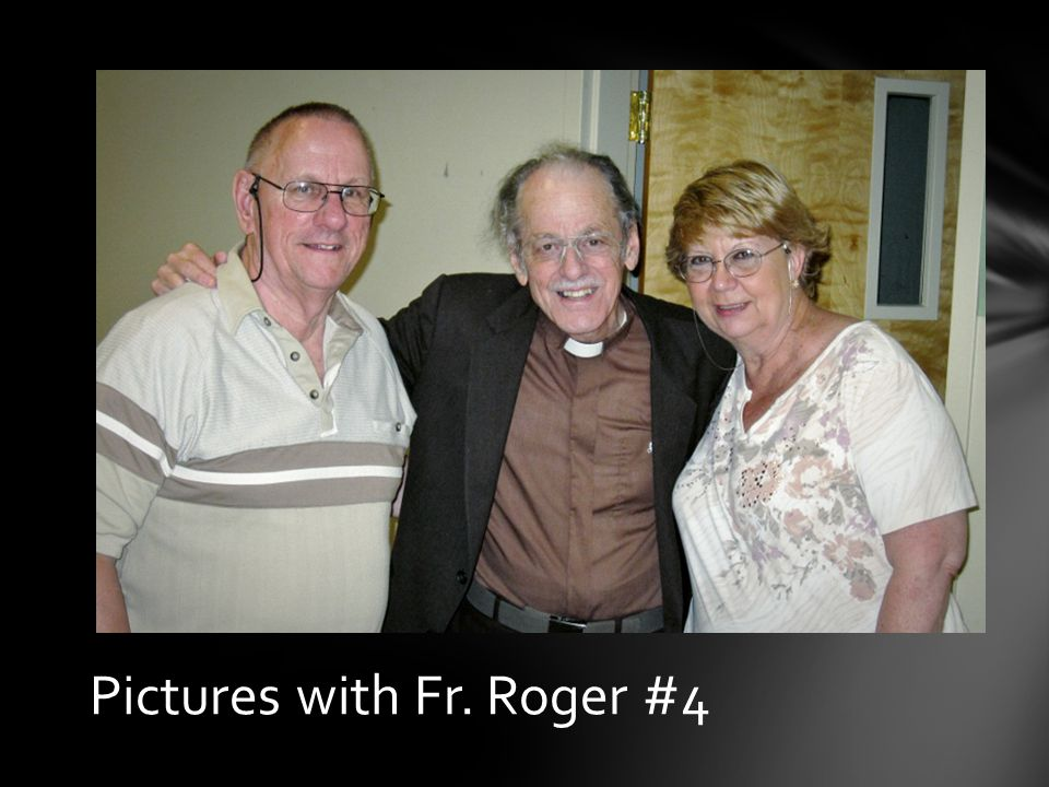 Pictures with Fr. Roger #3