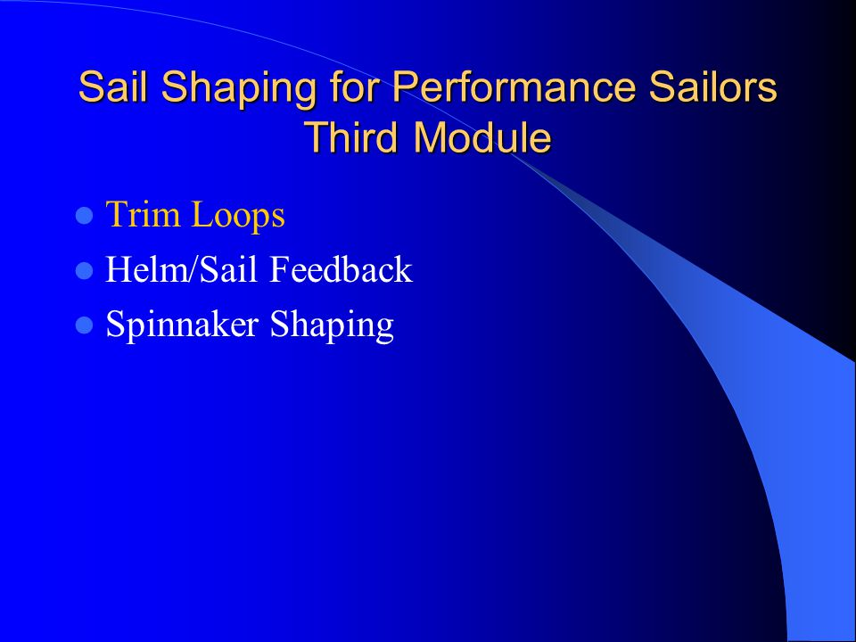 Trim Loops Telltales Jib Trim – Distance From Spreaders Traveler Control Use Backstay Control Use Knot Meter Crew Feedback Two Boat Tuning Velocity Prediction Programs – VPP & Polar Diagrams Performance Prediction Programs – Target Boat Speeds