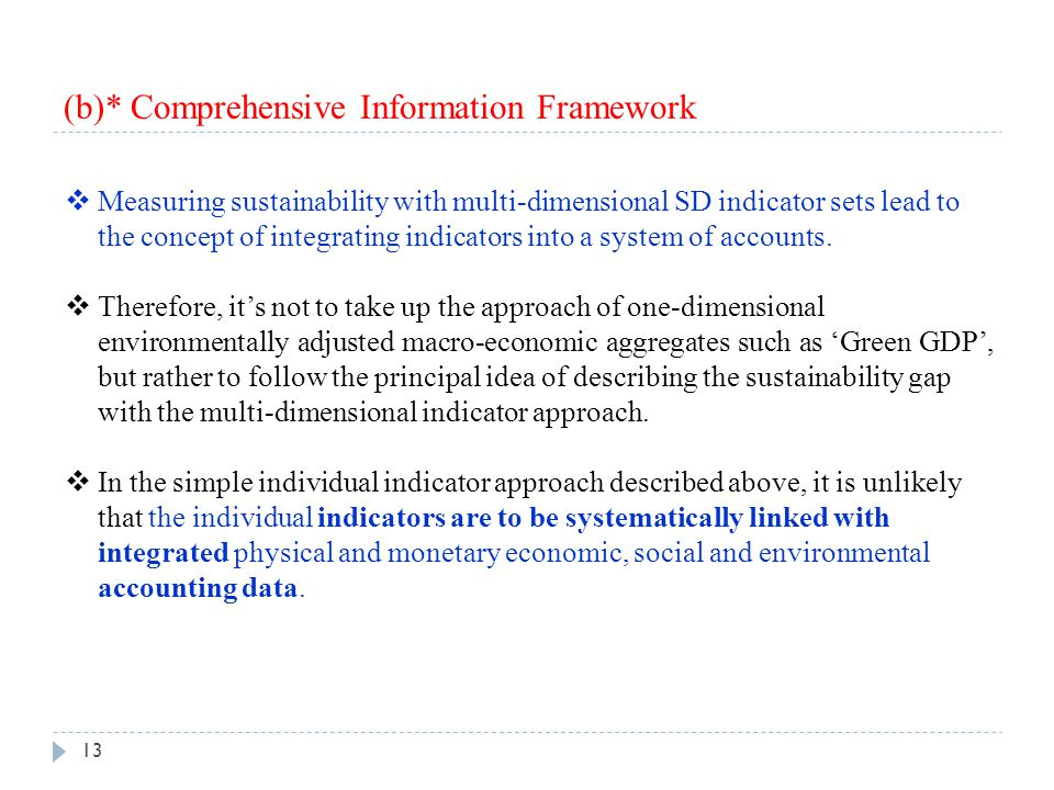 (b)* Comprehensive Information Framework 13  Measuring sustainability with multi-dimensional SD indicator sets lead to the concept of integrating ind