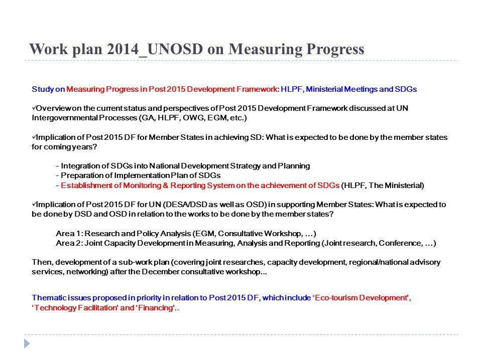 Work plan 2014_UNOSD on Measuring Progress Study on Measuring Progress in Post 2015 Development Framework: HLPF, Ministerial Meetings and SDGs Overvie