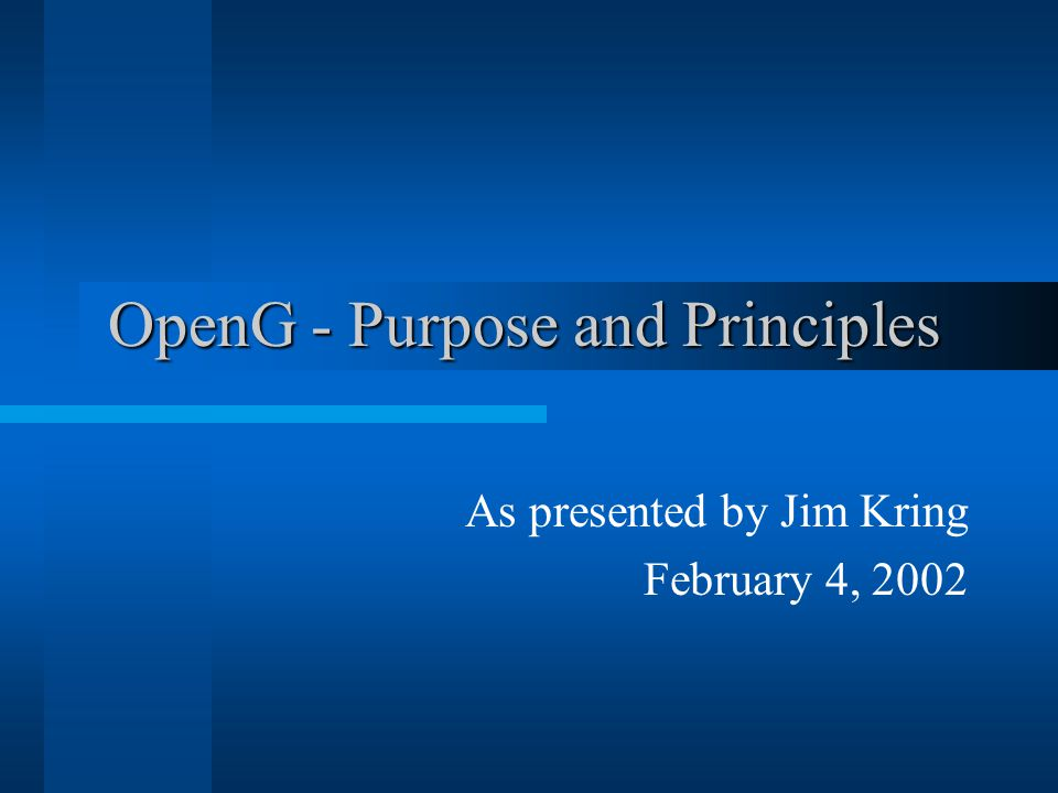 OpenG - Purpose and Principles As presented by Jim Kring February 4, 2002