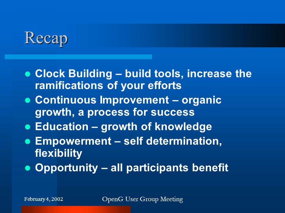February 4, 2002 OpenG User Group Meeting Recap Clock Building – build tools, increase the ramifications of your efforts Continuous Improvement – orga