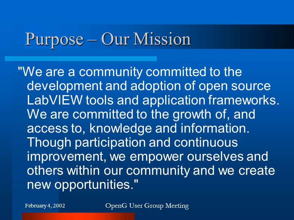 February 4, 2002 OpenG User Group Meeting Purpose – Our Mission