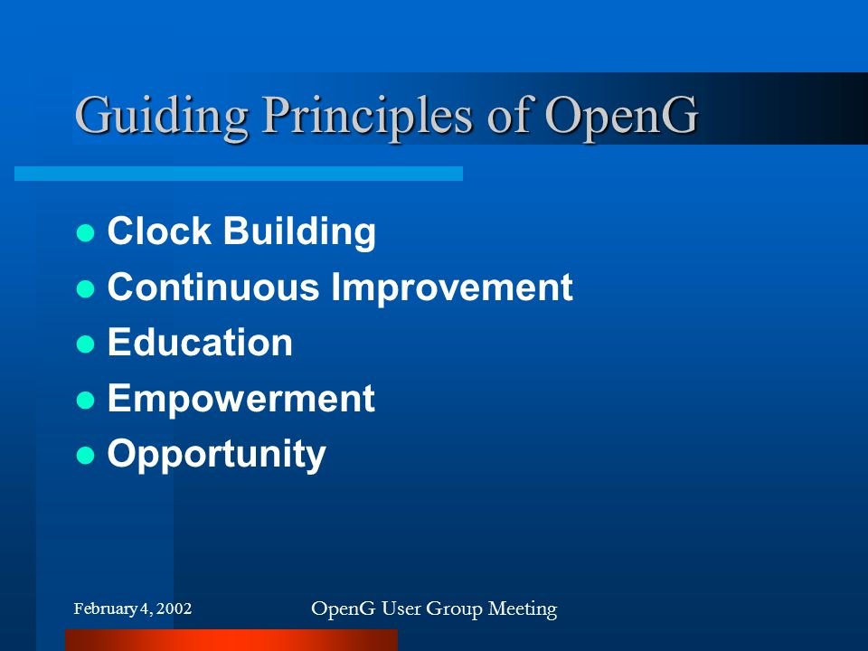 February 4, 2002 OpenG User Group Meeting Guiding Principles of OpenG Clock Building Continuous Improvement Education Empowerment Opportunity