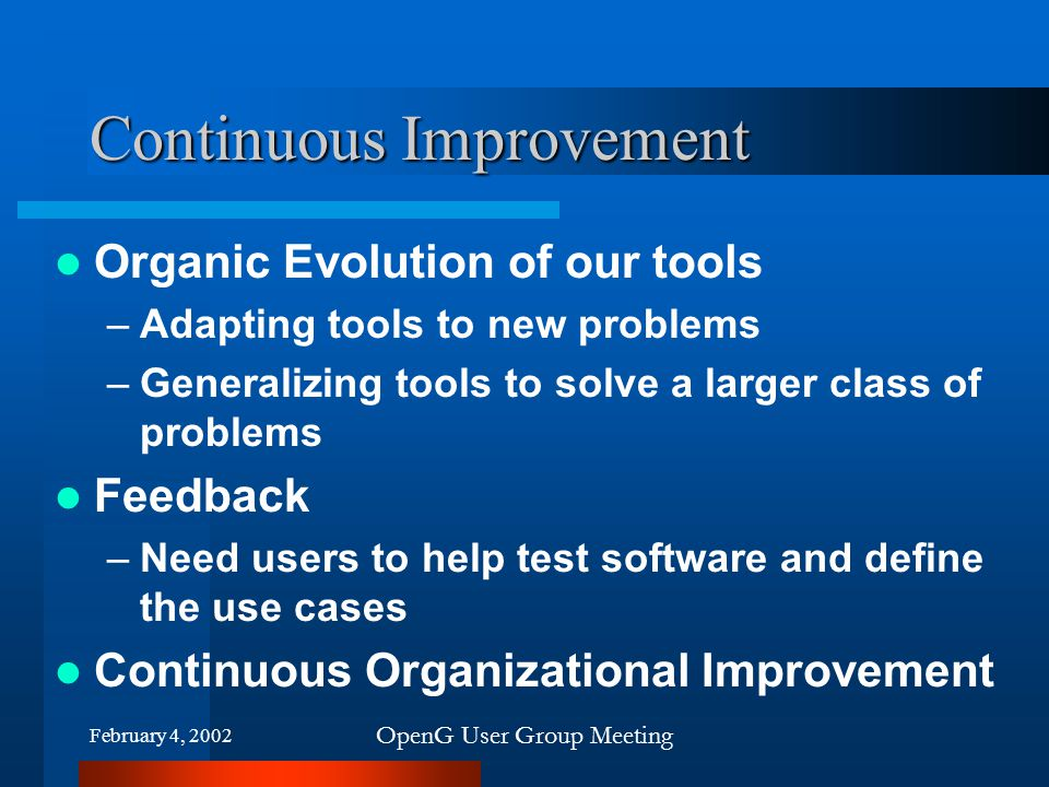 February 4, 2002 OpenG User Group Meeting Continuous Improvement Organic Evolution of our tools –Adapting tools to new problems –Generalizing tools to