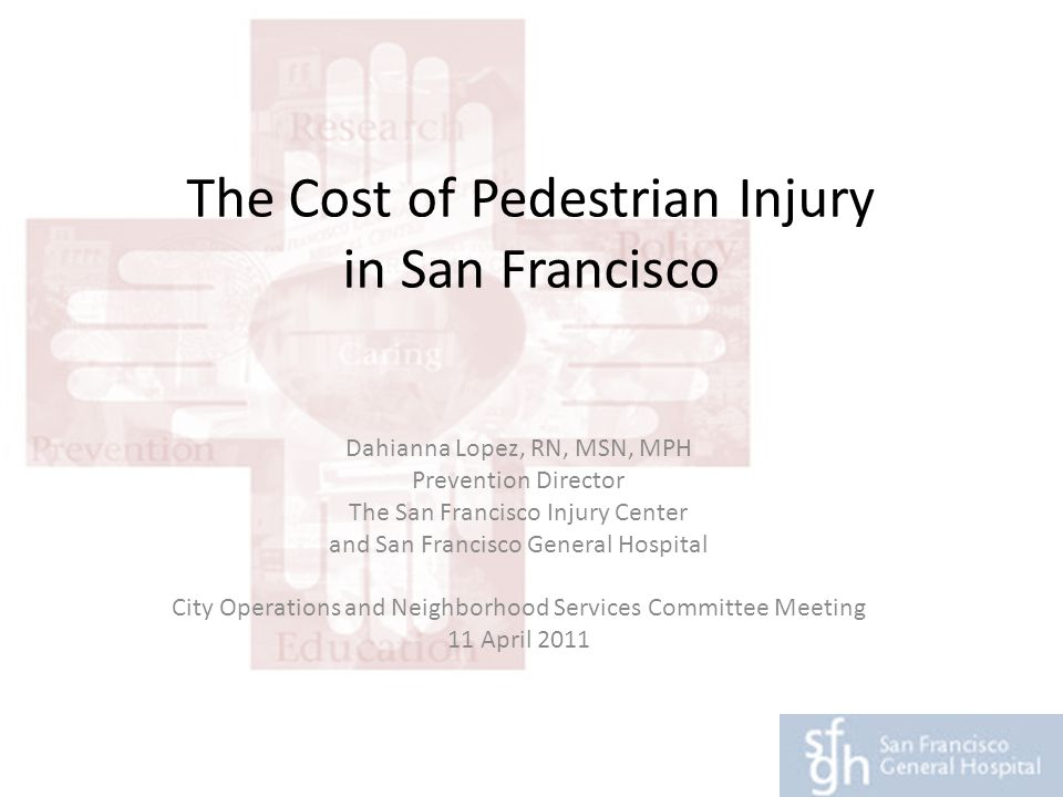 Pedestrian Injury in District 6 74% of pedestrians injured in San Francisco live in the city at the time of injury 28% of those injured in District 6 live there 36% live elsewhere in San Francisco As milder injuries not requiring admission were unable to be mapped, the actual cost in District 6 is substantially larger.