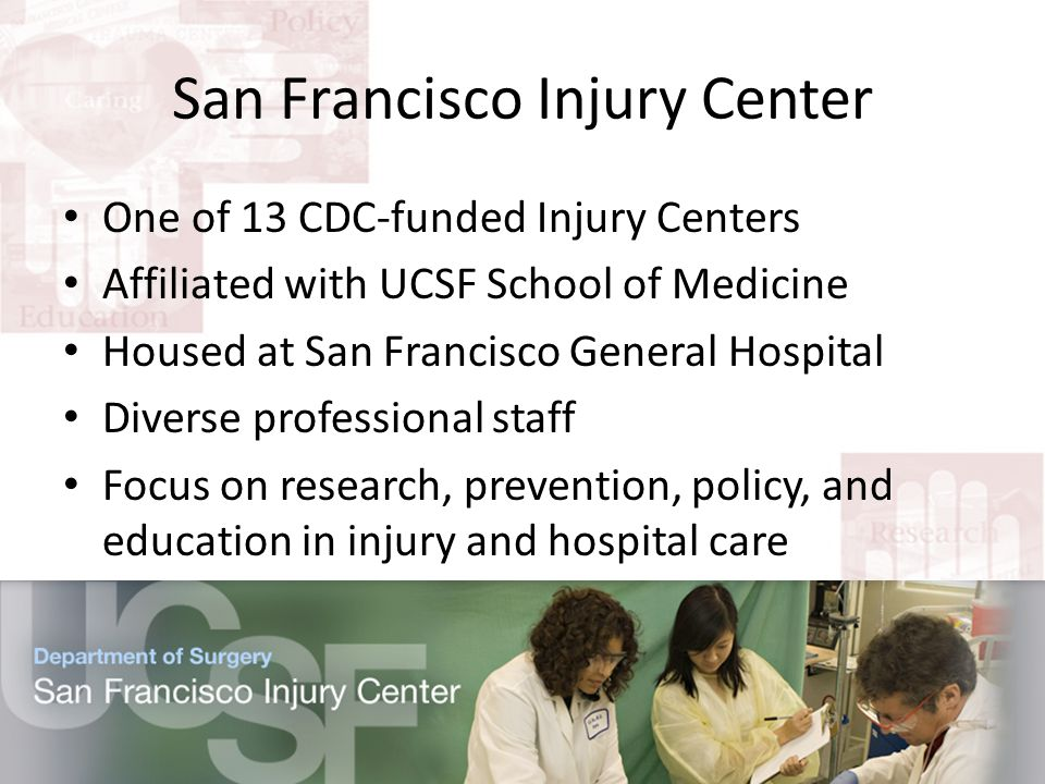 San Francisco General Hospital San Francisco's only trauma center Cares for all patients with traumatic injury in San Francisco, regardless of ability to pay A unique opportunity to study pedestrian injuries http://www.sfghf.net/about_sfgh.html
