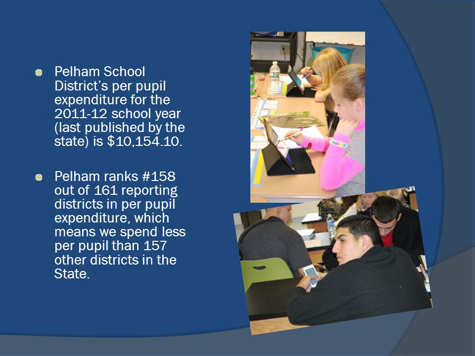 Pelham School District's per pupil expenditure for the 2011-12 school year (last published by the state) is $10,154.10.