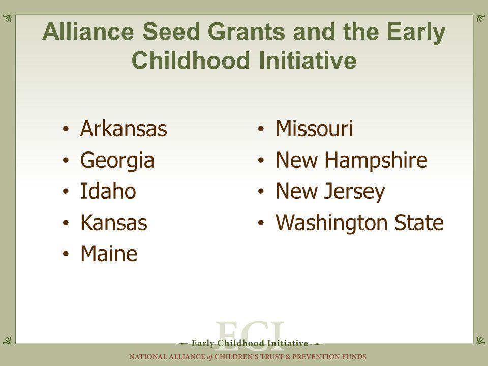 Alliance Seed Grants and the Early Childhood Initiative Arkansas Georgia Idaho Kansas Maine Missouri New Hampshire New Jersey Washington State