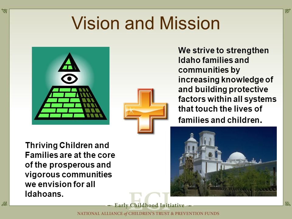Vision and Mission Thriving Children and Families are at the core of the prosperous and vigorous communities we envision for all Idahoans.