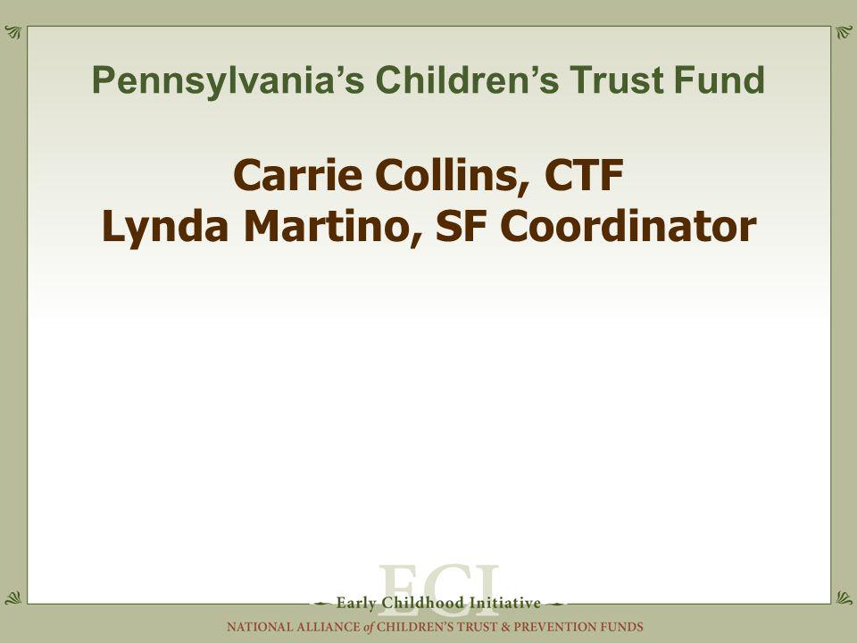 Pennsylvania's Children's Trust Fund Carrie Collins, CTF Lynda Martino, SF Coordinator