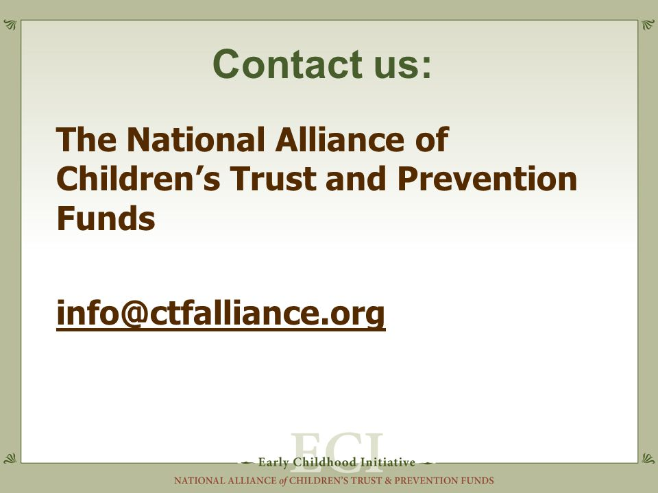 Contact us: The National Alliance of Children's Trust and Prevention Funds info@ctfalliance.org