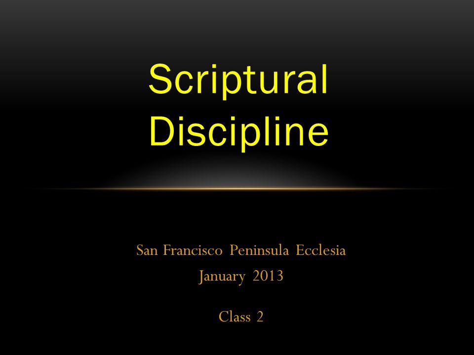 San Francisco Peninsula Ecclesia January 2013 Class 2 Scriptural Discipline