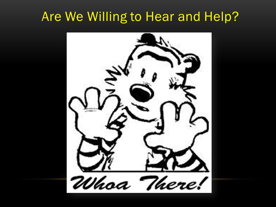 Are We Willing to Hear and Help?