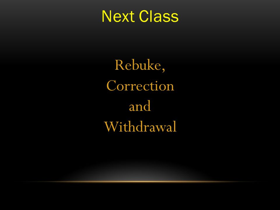 Next Class Rebuke, Correction and Withdrawal