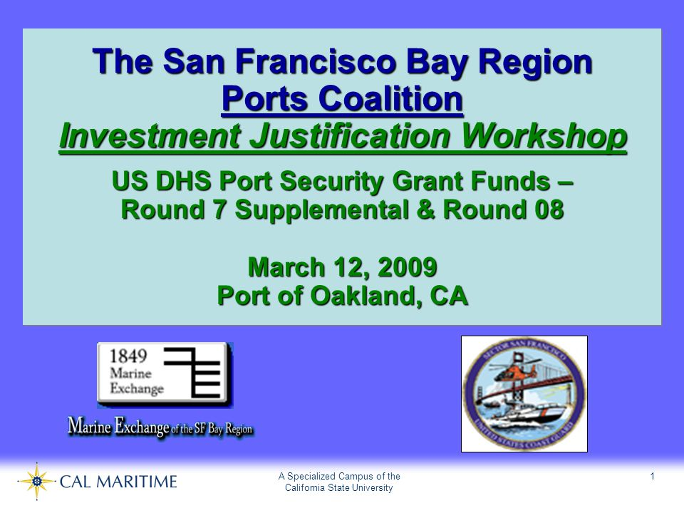 A Specialized Campus of the California State University 1 The San Francisco Bay Region Ports Coalition Investment Justification Workshop US DHS Port S