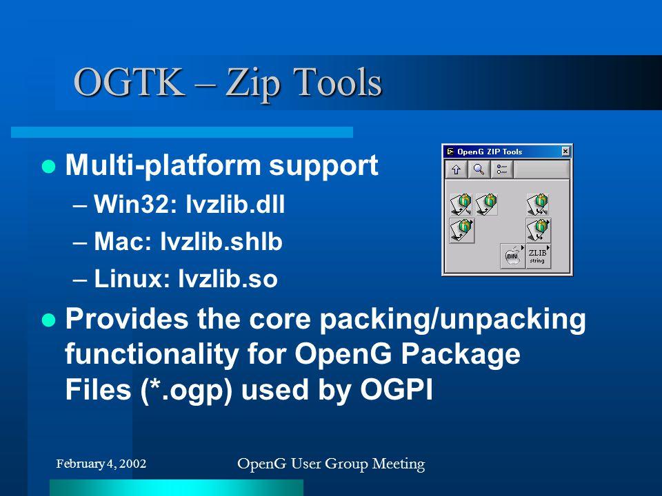 February 4, 2002 OpenG User Group Meeting OGTK – Zip Tools Multi-platform support –Win32: lvzlib.dll –Mac: lvzlib.shlb –Linux: lvzlib.so Provides the