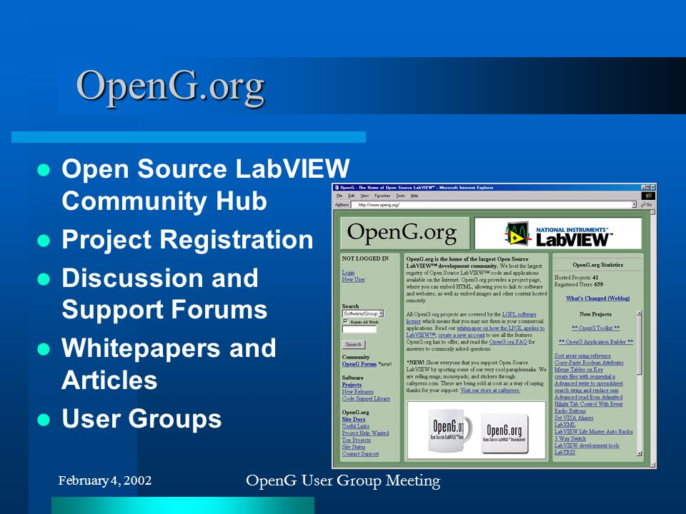 February 4, 2002 OpenG User Group Meeting OpenG.org Open Source LabVIEW Community Hub Project Registration Discussion and Support Forums Whitepapers a